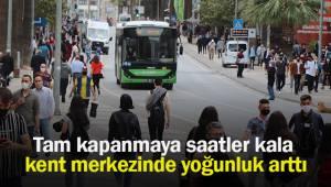 Tam kapanmaya saatler kala kent merkezinde yoğunluk yüzde 100 arttı