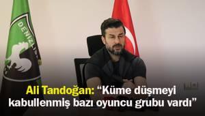 "Ali Tandoğan: ""Küme düşmeyi kabullenmiş bazı oyuncu grubu vardı"""