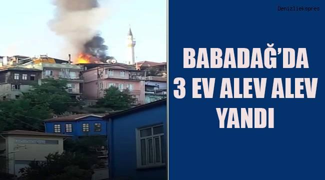 Babadağ'da 3 ev alev alev yandı