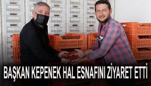 BAŞKAN KEPENEK HAL ESNAFINI ZİYARET ETTİ