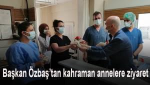 Başkan Özbaş'tan kahraman annelere ziyaret