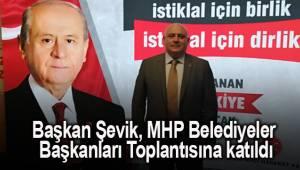 Başkan Şevik, MHP Belediyeler Başkanları Toplantısına katıldı