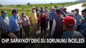 CHP, Sarayköy'deki su sorununu inceledi
