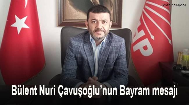 Cumhuriyet Halk Partisi Denizli İl Başkanı Bülent Nuri Çavuşoğlu'nun Bayram mesajı