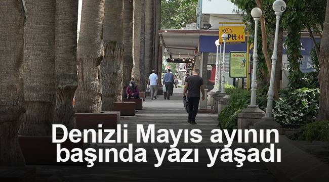 Denizli'de Mayıs ayının başında yazı yaşadı