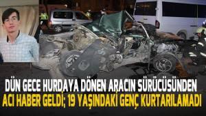 Dün gece meydana gelen kazada hurdaya dönen aracın sürücüsünden acı haber geldi