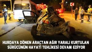 Dün geceki kazada ağır yaralı kurtulan sürücünün hayati tehlikesi devam ediyor