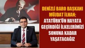 İlhan; Denizli Barosu olarak Atatürk'ün hayata geçirdiği ilkelerimizi sonuna kadar yaşatacağız