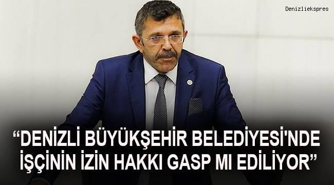 İYİ Parti Denizli Milletvekili Yasin Öztürk Denizli Büyükşehir Belediye bünyesindeki işçilerin izin haklarının kullandırılmaması ile ilgili konuyu meclis gündemine taşıdı