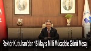 Rektör Kutluhan'dan 15 Mayıs Milli Mücadele Günü Mesajı