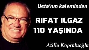 RIFAT ILGAZ 110 YAŞINDA