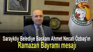 Sarayköy Belediye Başkanı Ahmet Necati Özbaş'ın Ramazan Bayramı mesajı