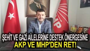 ŞEHİT VE GAZİ AİLELERİNE DESTEK ÖNERGESİNE AKP VE MHP'DEN RET!