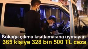 Sokağa çıkma kısıtlamasına uymayan 365 kişiye 328 bin 500 TL cezai işlem uygulandı
