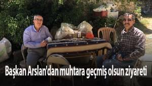 Başkan Arslan'dan muhtara geçmiş olsun ziyareti
