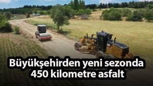 Büyükşehirden yeni sezonda 450 kilometre asfalt