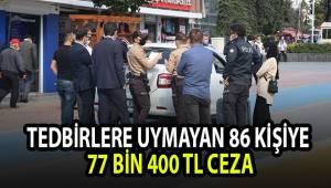 Denizli'de tedbirlere uymayan 86 kişiye 77 bin 400 TL ceza
