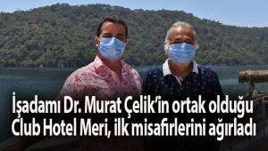 İşadamı Dr. Murat Çelik'in Ölüdeniz'de ortak olduğu Club Hotel Meri, sezonun ilk misafirlerini ağırladı