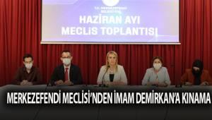MERKEZEFENDİ MECLİSİ'NDEN İMAM DEMİRKAN'A KINAMA