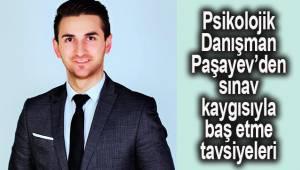 Psikolojik Danışman Paşayev'den öğrenci ve ebeveynlere sınav kaygısıyla baş etme tavsiyeleri