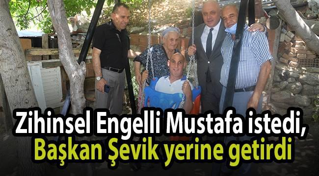 Zihinsel Engelli Mustafa istedi, Başkan Şevik yerine getirdi