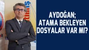 Aydoğan; Atama bekleyen dosyalar var mı?