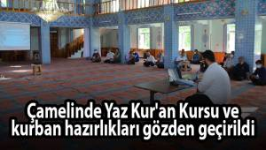 Çamelinde Yaz Kur'an Kursu ve kurban hazırlıkları gözden geçirildi