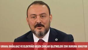 DEGİAD Başkanı Urhan; elektrik ve doğalgaza gelen zamlar işletmeleri zora sokacaktır