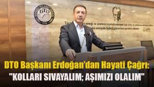 DTO Başkanı Erdoğan'dan Hayati Çağrı: