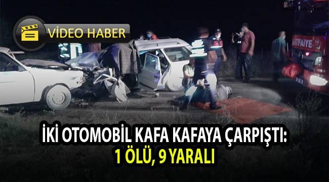 İki otomobil kafa kafaya çarpıştı: 1 ölü, 9 yaralı