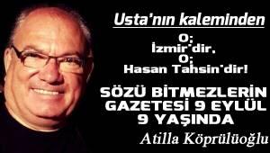 O; İzmir'dir, O; Hasan Tahsin'dir! SÖZÜ BİTMEZLERİN GAZETESİ 9 EYLÜL 9 YAŞINDA