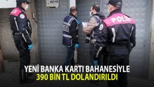 Yeni banka kartı bahanesiyle 390 bin TL dolandırıldı