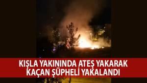 Kışla yakınında ateş yakarak kaçan şüpheli yakalandı