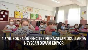 1,5 yıl sonra öğrencilerine kavuşan okullarda heyecan devam ediyor