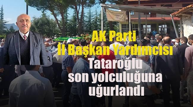 AK Parti İl Başkan Yardımcısı Tataroğlu son yolculuğuna uğurlandı