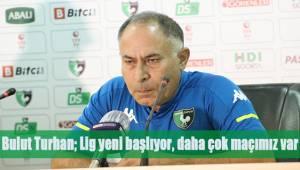 Bulut Turhan; Lig yeni başlıyor, daha çok maçımız var