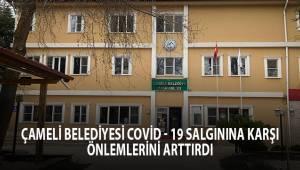 Çameli Belediyesi Covid - 19 salgınına karşı önlemlerini arttırdı