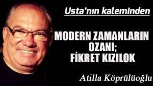 MODERN ZAMANLARIN OZANI; FİKRET KIZILOK