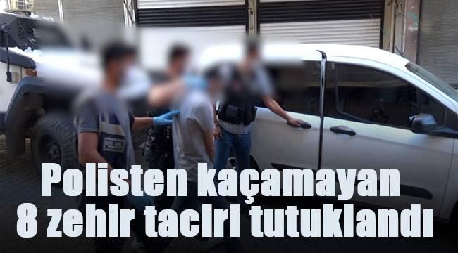 Polisten kaçamayan 8 zehir taciri tutuklandı