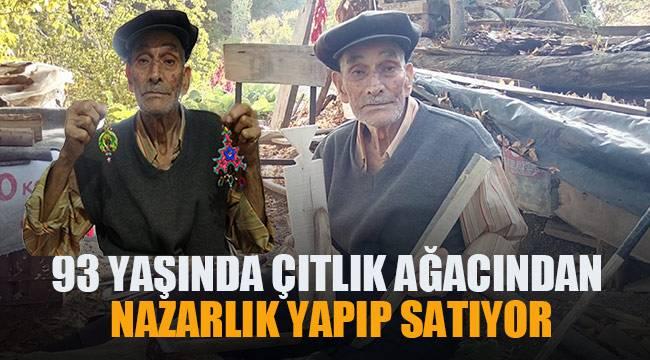 93 yaşında çıtlık ağacından nazarlık yapıp satıyor