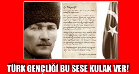 TÜRK GENÇLİĞİ BU SESE KULAK VER!
